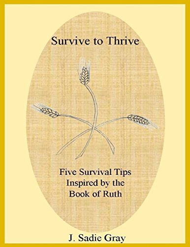 Survive to Thrive - Five Survival Tips Inspired By the Book of Ruth by [Gray, J. Sadie]