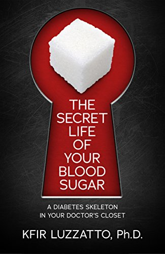 The Secret Life Of Your Blood Sugar: A Diabetes Skeleton In Your Doctoru0027s  Closet By