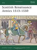Scottish Renaissance Armies, 1513-1550, Jonathan Cooper, 184603325X