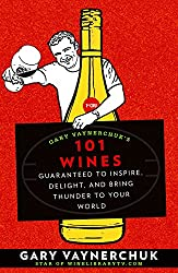 Gary Vaynerchuk's 101 Wines:Guaranteed to Inspire, Delight, and Bring Thunder to Your World