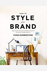 How to Style Your Brand: Everything You Need to Know to Create a Distinctive Brand Identity Paperback