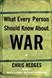 What Every Person Should Know About War, Chris Hedges, 0743255127