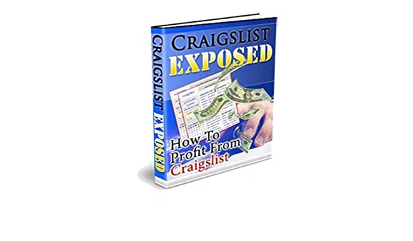 Craigslist Exposed: How to Profit from Craigs List