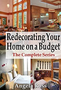 Redecorating Your Home on a Budget - The Complete Set by [Russ, Angela]