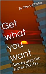 Get what you want. step by step the secret truth
