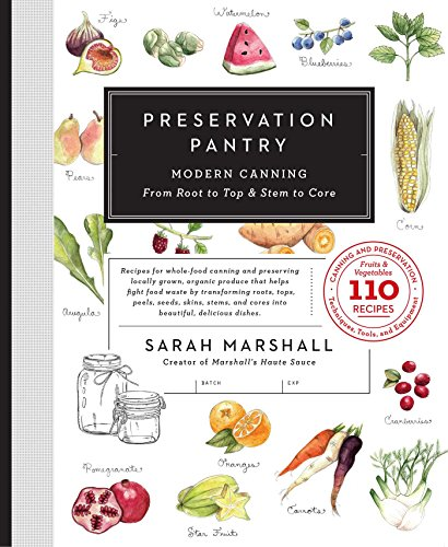 Preservation Pantry: Modern Canning From Root to Top & Stem to Core by [Marshall, Sarah]