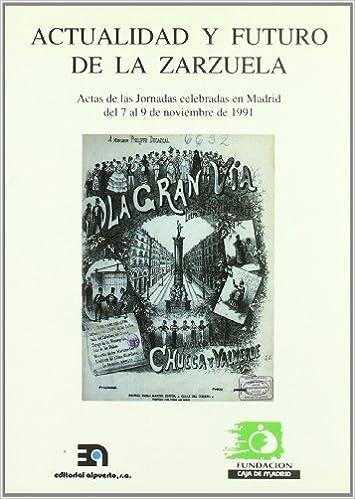 Actualidad y futuro de la zarzuela: Actas de las jornadas celebradas en Madrid del 7 al 9 de noviembre de 1991 (Spanish Edition): 9788438102084: Amazon.com: ...