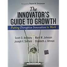 The Innovator's Guide to Growth: Putting Disruptive Innovation to Work by Anthony, Scott D., Johnson, Mark W., Sinfield, Joseph V., Al (2008) Hardcover