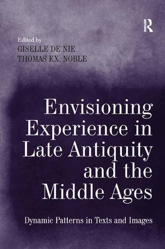 Envisioning Experience in Late Antiquity and the Middle Ages: Dynamic Patterns in Texts and Images