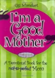 Im a Good Mother: Affirmations for the not-so-perfect mom (Motherhood Club)