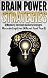 Brain Power Strategies: Effectively Increase Memory Strength, Maximize Cognitive Skills and Boost Your IQ (Memory Improvement, Brain Training Metaphysics,  Neuropsychology) Reviews