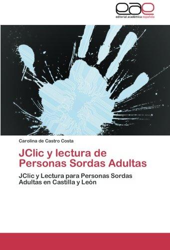 JClic y lectura de Personas Sordas Adultas: JClic y Lectura para Personas Sordas Adultas en Castilla y Leon (Spanish Edition) [Carolina de Castro Costa] (Tapa Blanda)