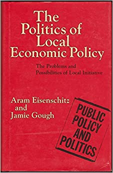 Book The Politics of Local Economic Policy: The Problems and Possibilities of Local Initiative (Public Policy and Politics)