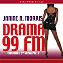 Drama 99 FM Audiobook by Janine Morris Narrated by Shari Peele