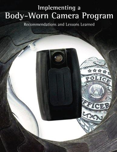 Implementing a Body-Worn Camera Program: Recommendations and Lessons Learned