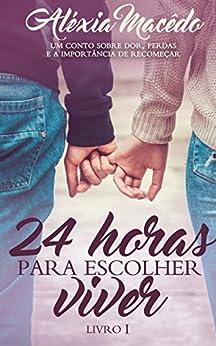 24 horas para escolher viver: Livro I por [Macêdo, Aléxia]