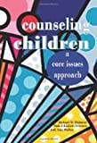 Counseling Children : A Core Issues Approach, Halstead, Richard W. and Pehrsson, Dale-Elizabeth, 1556202830