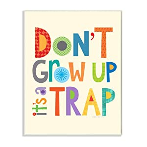 Stupell Home Décor Don't Grow Up It's a Trap Wall Plaque Art, 10 x 0.5 x 15, Proudly Made in USA
