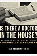 Is there a Doctor in the House?: An Insider's Story and Advice on becoming a Bible Scholar Kindle Edition