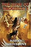 The Time of Troubles I, Harry Turtledove, 1416509046