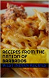 Recipes from The Nation of Barbados (West Indian Recipes Book 2)