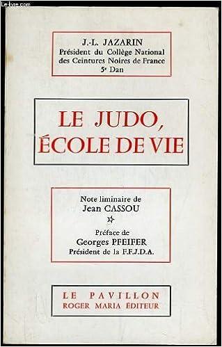 Amazon.fr - LE JUDO ECOLE DE VIE - J.-L. JAZARIN - Livres a8c3897d61e