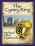The Cymry Ring, Michael Allen Dymmoch, 1597225975