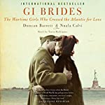 GI Brides: The Wartime Girls Who Crossed the Atlantic for Love | Duncan Barrett,Nuala Calvi