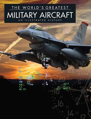 The World's Greatest Military Aircraft: An Illustrated History