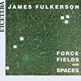 James Fulkerson: Force Fields and Spaces by James Fulkerson - trombone (2006-10-01)