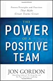 img - for The Power of a Positive Team: Proven Principles and Practices that Make Great Teams Great book / textbook / text book