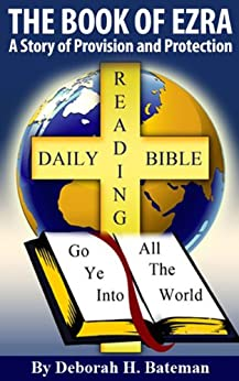 The Book of Ezra: A Story of Provision and Protection (Daily Bible Reading Series 5) by [Bateman, Deborah H.]