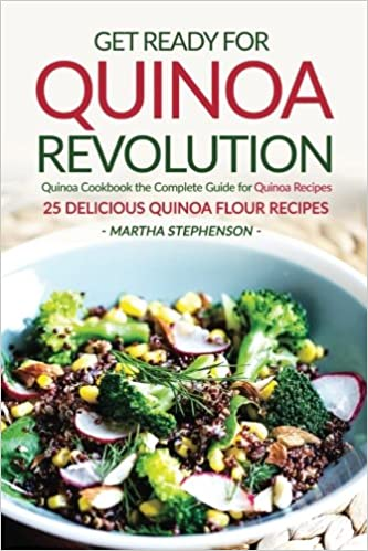 Get Ready for Quinoa Revolution: Quinoa Cookbook the Complete Guide for Quinoa Recipes - 25 Delicious Quinoa Flour Recipes