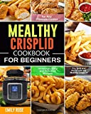 Mealthy CrispLid Cookbook for Beginners: Amazingly Easy and Delicious Recipes to Fry, Grill and Roast with the Mealthy…