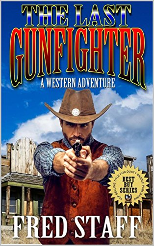 The Last Gunfighter: The Last Man Standing: A Western Adventure From The Author of