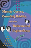 Strange Curves, Counting Rabbits, and Other Mathematical Explorations, Keith Ball, 0691127972