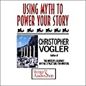 Using Myth to Power Your Story Speech by Christopher Vogler Narrated by Christopher Vogler