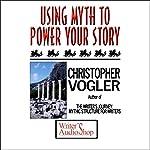 Using Myth to Power Your Story | Christopher Vogler