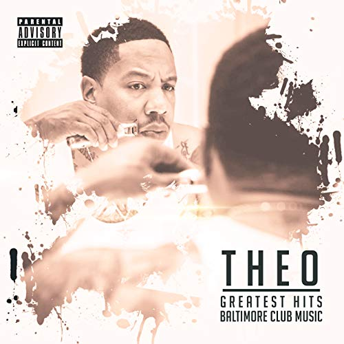 Theo's Greatest Hits (Baltimore Club Music) [Explicit] (The Best Club Music)
