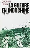 La guerre en Indochine, 1945-1954 (French Edition)