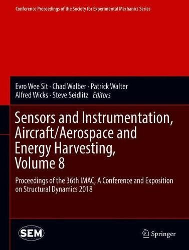 Sensors and Instrumentation, Aircraft/Aerospace and Energy Harvesting, Volume 8: Proceedings of the 36th IMAC, A Conference and Exposition on Society for Experimental Mechanics Series