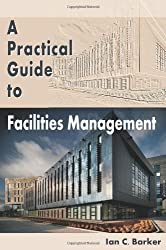 A Practical Guide to Facilities Management by Ian C. Barker (2013) Paperback
