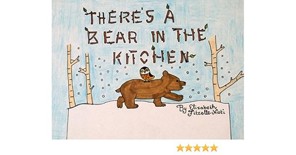 Amazon Com There S A Bear In The Kitchen 9781541280960 Nuti Elizabeth Fitzelle Books