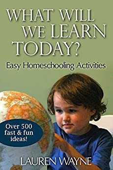 What Will We Learn Today?: Easy Homeschooling Activities by [Wayne, Lauren]
