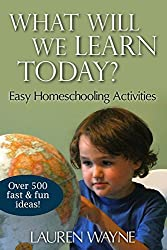 What Will We Learn Today?: Easy Homeschooling Activities