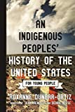 An Indigenous Peoples  History of the United States for Young People (ReVisioning American History for Young People)