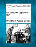A manual of vigilance Law, Wyndham Anstis Bewes, 1240175183