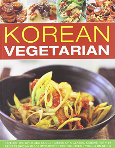 Korean Vegetarian: Explore the spicy and robust tastes of a classic cuisine, with 50 recipes shown in 130 step-by-step photographs