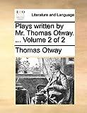 Plays Written by Mr Thomas Otway, Thomas Otway, 1170481493