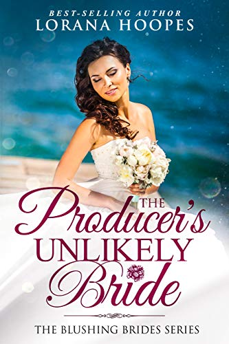 The Producer's Unlikely Bride: A Clean Christian Opposites Attract Romance (Blushing Brides Book 6) by [Hoopes, Lorana]